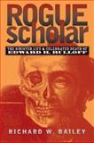 Rogue Scholar : The Sinister Life and Celebrated Death of Edward H. Rulloff, Bailey, Richard W., 0472113372