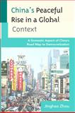 China's Peaceful Rise in a Global Context : A Domestic Aspect of China's Road Map to Democratization, Zhou, Jinghao, 0739133373
