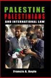 Palestine, Palestinians, and International Law, Francis Anthony Boyle, 093286337X