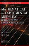 Mathematical and Experimental Modeling of Physical and Biological Processes, Banks, H. T. and Tran, H. T., 1420073370