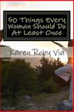 50 Things Every Woman Should Do at Least Once, Karen Via, 1497303370