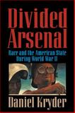 Divided Arsenal : Race and the American State During World War II, Kryder, Daniel, 0521593387