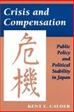 Crisis and Compensation - Public Policy and Political Stability in Japan, Calder, Kent E., 0691023387