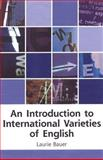 An Introduction to International Varieties of English, Bauer, Laurie, 0748613382