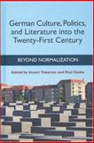 German Culture, Politics, and Literature into the Twenty-First Century : Beyond Normalization, , 1571133380