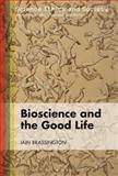 Bioscience and the Good Life, Brassington, Iain and Bloomsbury Publishing Staff, 1849663386