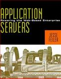 Application Servers : Powering the Web-Based Enterprise, Feiler, Jesse, 012251338X