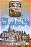 The Knights Templar and Scotland, Robert Ferguson, 0752493388