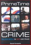 Prime Time Crime : Balkan Media in War and Peace, Kurspahic, Kemal, 1929223382