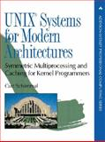 UNIX(R) Systems for Modern Architectures : Symmetric Multiprocessing and Caching for Kernel Programmers, Schimmel, Curt, 0201633388