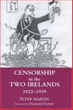 Censorship in the Two Irelands 1922-1939, Martin, Peter, 0716533383