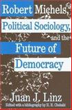 Robert Michels, Political Sociology and the Future of Democracy, Linz, Juan J., 0765803380
