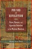 For God and Revolution : Priest, Peasant, and Agrarian Socialism in the Mexican Huasteca, Saka, Mark Saad, 082635338X