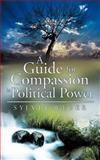 A Guide for Compassion in Political Power, Sylvia Weber, 1452553386
