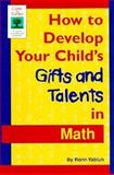 How to Develop Your Child's Gifts and Talents in Math, Ronn Yablun, 1565653386