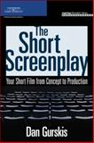 The Short Screenplay : Your Short Film from Concept to Production, Gurskis, Daniel, 1598633384