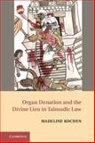 Organ Donation and the Divine Lien in Talmudic Law : A Pound of Flesh, Kochen, Madeline, 0521493382