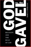God vs. the Gavel : Religion and the Rule of Law, Hamilton, Marci A., 0521703387