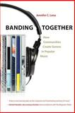 Banding Together : How Communities Create Genres in Popular Music, Jennifer C. Lena, 0691163383