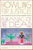 Howling for Justice : New Perspectives on Leslie Marmon Silko's Almanac of the Dead, , 0816513384