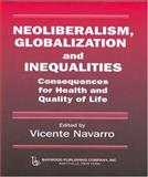 Neoliberalism, Globalization, and Inequalities : Consequences for Health and Quality of Life, Navarro, Vicente, 0895033380