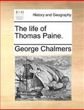 The Life of Thomas Paine, George Chalmers, 1170153380