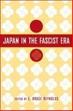 Japan in the Fascist Era, Reynolds, E. Bruce and Reynolds, Bruce E., 140396338X