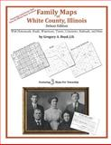 Family Maps of White County, Illinois, Deluxe Edition : With Homesteads, Roads, Waterways, Towns, Cemeteries, Railroads, and More, Boyd, Gregory A., 142031338X