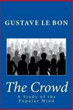 The Crowd: A Study of the Popular Mind, Gustave Le Bon, 1466403381