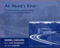 At Road's End : Transportation and Land Use Choices for Communities, Wormser, Lisa and Carlson, Daniel, 1559633387