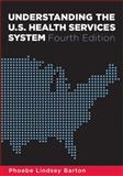 Understanding the U. S. Health Services System, Barton, Phoebe Lindsey, 1567933386