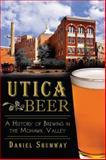 Utica Beer, Daniel Shumway, 162619338X