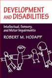 Development and Disabilities : Intellectual, Sensory and Motor Impairments, Hodapp, Robert M., 0521483387