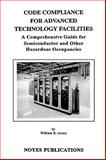 Code Compliance for Advanced Technology Facilities : A Comprehensive Guide for Semiconductor and Other Hazardous Occupancies, Acorn, William R., 0815513380