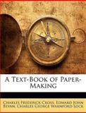 A Text-Book of Paper-Making, Charles Frederick Cross and Edward John Bevan, 1146623380