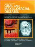 Oral and Maxillofacial Diseases : An Illustrated Guide to Diagnosis and Management of Diseases of the Oral Mucosa, Gingivae, Teeth, Salivary Glands, Bones, and Joints, Scully, Crispian and Flint, Stephen, 1841843385