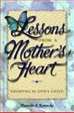 Lessons from a Mother's Heart, Pamela J. Kennedy, 0570053382