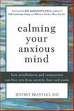 Calming Your Anxious Mind, Jeffrey Brantley, 1572243384