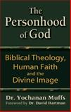 The Personhood of God : Biblical Theology, Human Faith and the Divine Image, Muffs, Yochanan, 1580233384