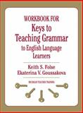 Workbook for Keys to Teaching Grammar to English Language Learners, Folse, Keith S. and Goussakova, Ekaterina V., 0472033387