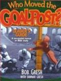 Who Moved the Goalpost?, Bob Gresh and Dannah Gresh, 0802483380