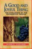 A Good and Joyful Thing : The Evolution of the Eucharistic Prayer, Stuhlman, Byron D., 0898693381