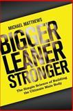 Bigger Leaner Stronger, Michael Matthews, 1475143389