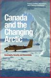 Canada and the Changing Arctic : Sovereignty, Security, and Stewardship, Griffiths, Franklyn and Huebert, Rob, 1554583381