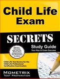 Child Life Exam Secrets Study Guide : Child Life Test Review for the Child Life Professional Certification Examination, Child Life Exam Secrets Test Prep Team, 1609713389
