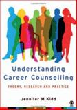 Understanding Career Counselling : Theory, Research and Practice, Kidd, Jennifer M., 1412903386