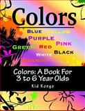 Colors: a Book for 3 to 6 Year Olds, Kid Kongo, 1500563382