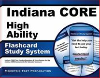 Indiana Core High Ability Flashcard Study System : Indiana CORE Test Practice Questions and Exam Review for the Indiana CORE Assessments for Educator Licensure, Indiana CORE Exam Secrets Test Prep Team, 163094338X