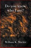 Do You Know Who I Am?, William K. MacKie, 1849143382