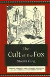 The Cult of the Fox : Power, Gender, and Popular Religion in Late Imperial and Modern China, Kang, Xiaofei, 0231133383